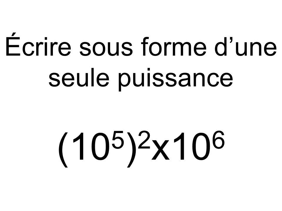 Écrire sous forme d'une seule puissance (105)2x106