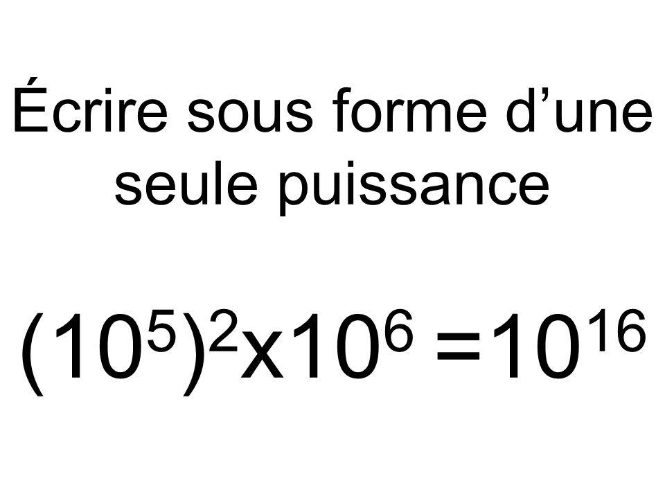 Écrire sous forme d'une seule puissance (105)2x106 =1016