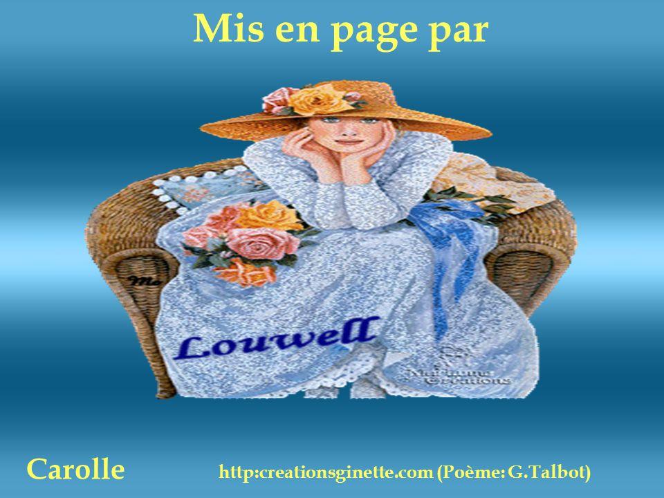 Mis en page par Carolle http:creationsginette.com (Poème: G.Talbot)