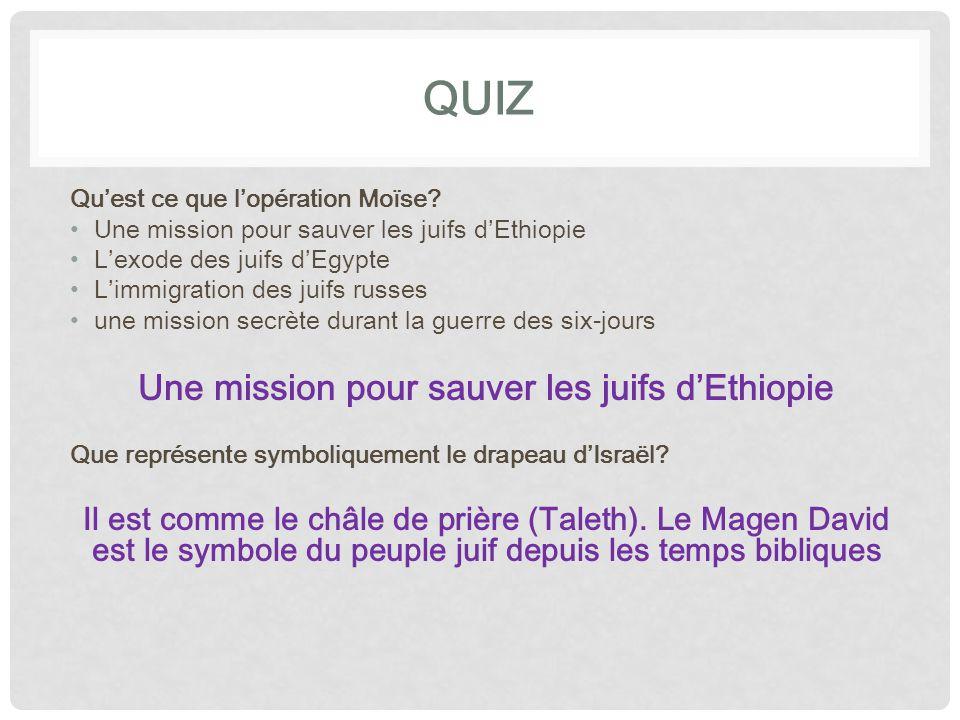 QUIZ Qu'est ce que l'opération Moïse Une mission pour sauver les juifs d'Ethiopie. L'exode des juifs d'Egypte.