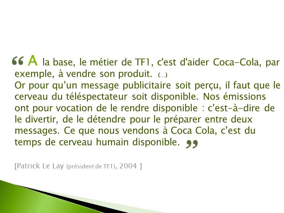 A la base, le métier de TF1, c est d aider Coca-Cola, par exemple, à vendre son produit. (…)