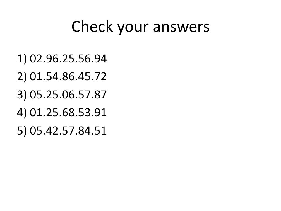 Check your answers 1) 02.96.25.56.94. 2) 01.54.86.45.72.