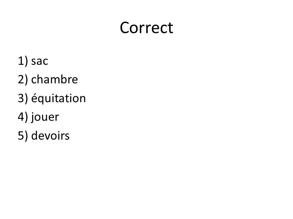 Correct 1) sac 2) chambre 3) équitation 4) jouer 5) devoirs