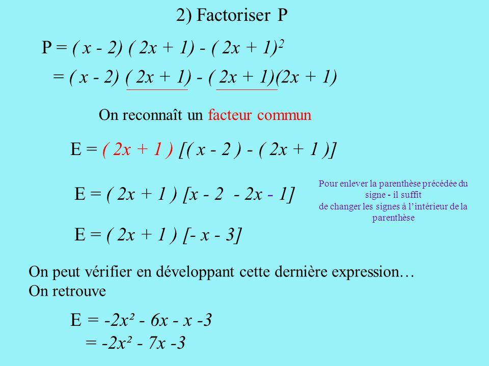 2) Factoriser P P = ( x - 2) ( 2x + 1) - ( 2x + 1)2