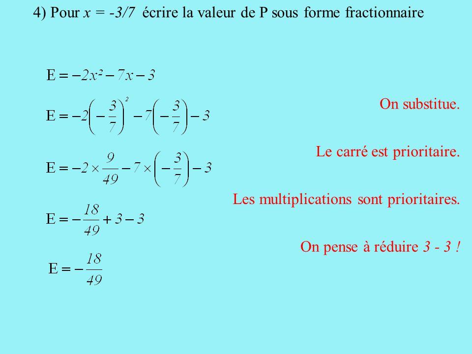 4) Pour x = -3/7 écrire la valeur de P sous forme fractionnaire