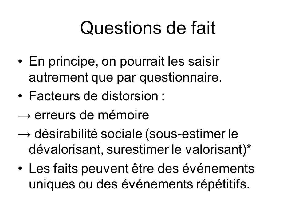 Questions de fait En principe, on pourrait les saisir autrement que par questionnaire. Facteurs de distorsion :