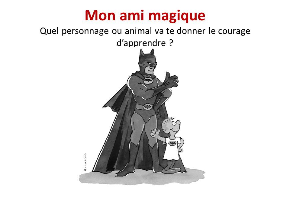 Mon ami magique Quel personnage ou animal va te donner le courage d'apprendre
