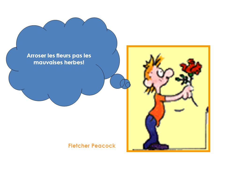 Arroser les fleurs pas les mauvaises herbes!
