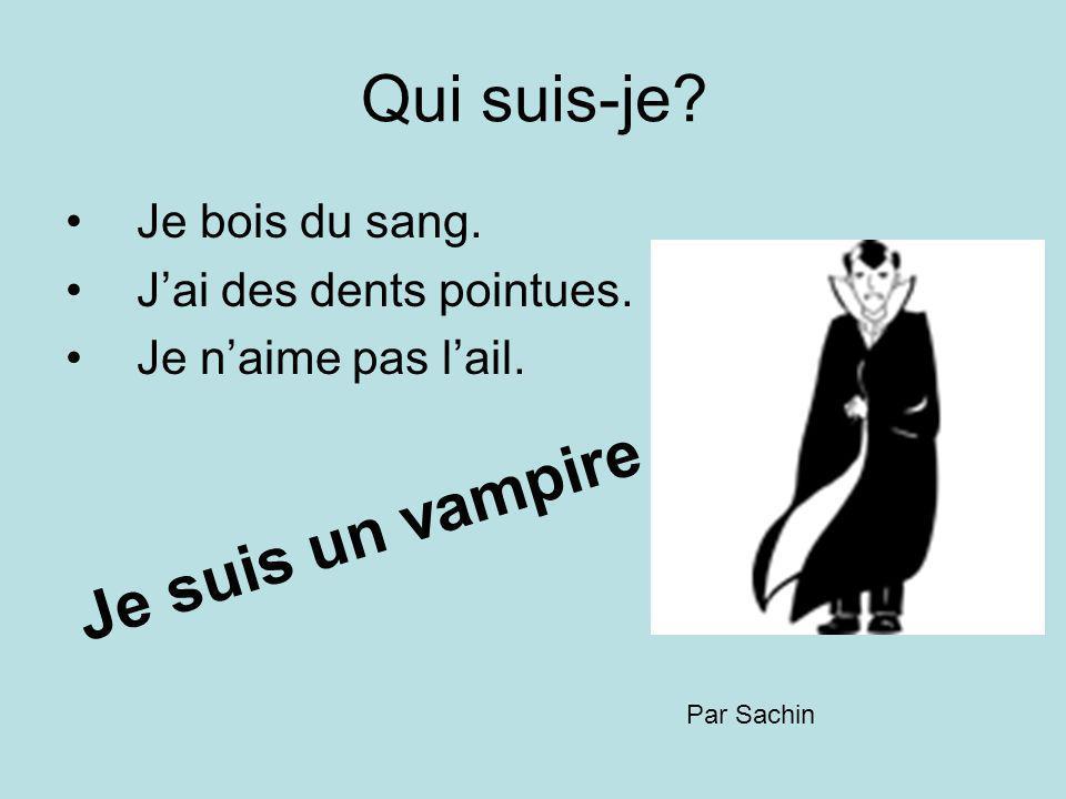 Qui suis-je Je suis un vampire Je bois du sang.