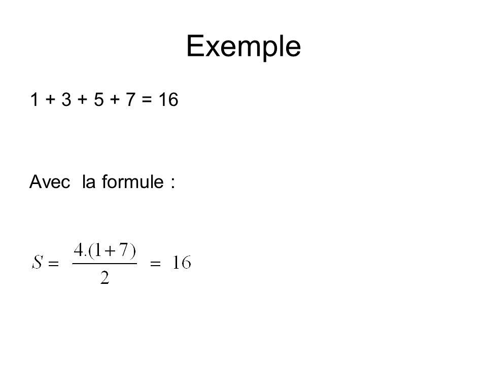 Exemple 1 + 3 + 5 + 7 = 16 Avec la formule :