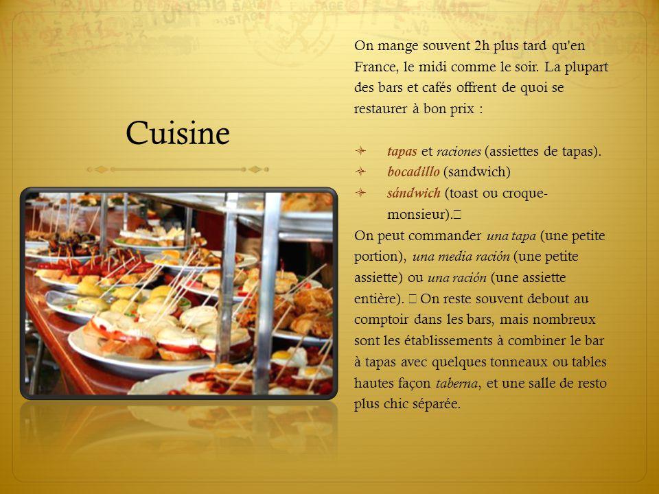 Cuisine On mange souvent 2h plus tard qu en France, le midi comme le soir. La plupart des bars et cafés offrent de quoi se restaurer à bon prix :