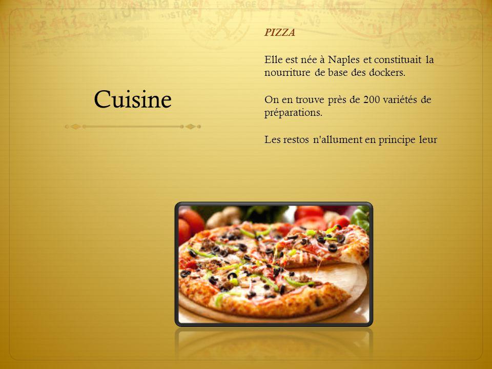 Cuisine PIZZA Elle est née à Naples et constituait la nourriture de base des dockers.