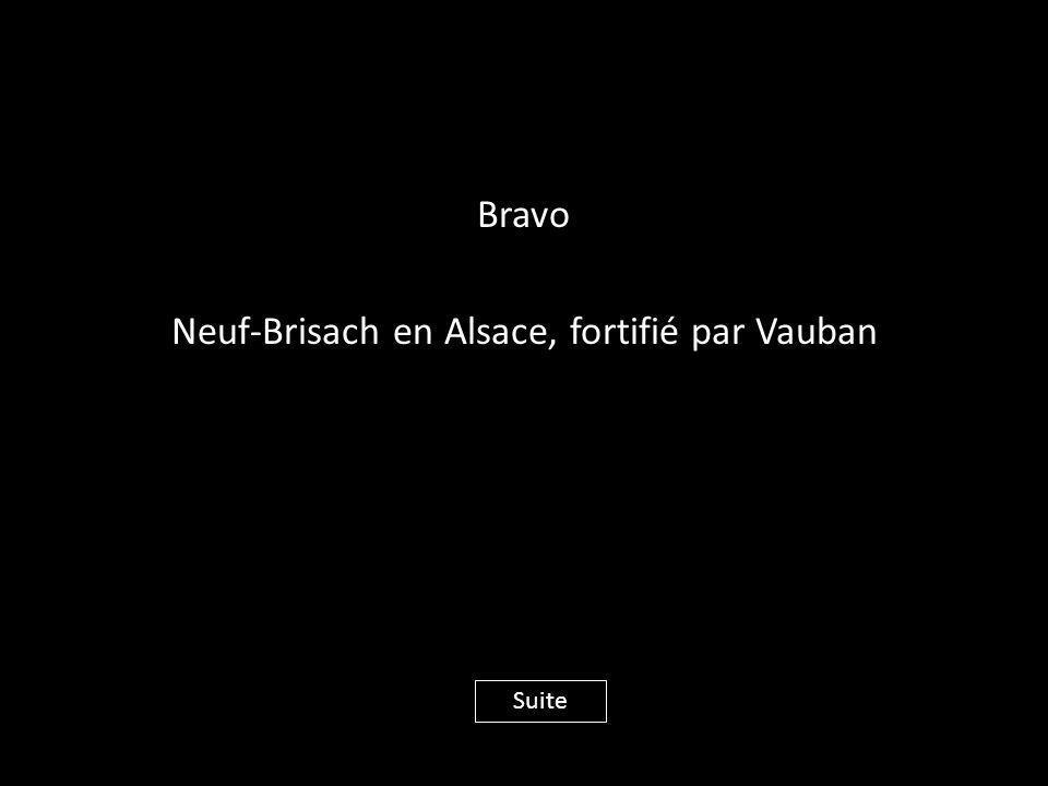 Bravo Neuf-Brisach en Alsace, fortifié par Vauban