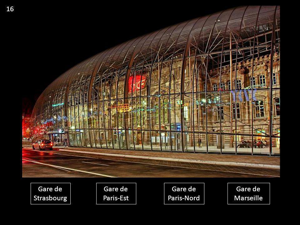 16 Gare de Strasbourg Gare de Paris-Est Gare de Paris-Nord Gare de Marseille
