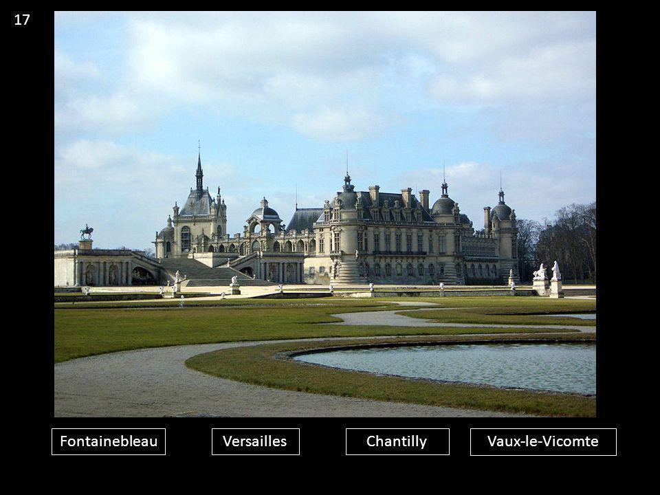 17 Fontainebleau Versailles Chantilly Vaux-le-Vicomte