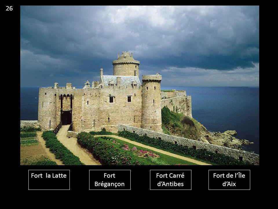 26 Fort la Latte Fort Brégançon Fort Carré d'Antibes Fort de l'Île d'Aix
