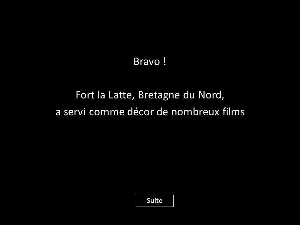Bravo ! Fort la Latte, Bretagne du Nord, a servi comme décor de nombreux films