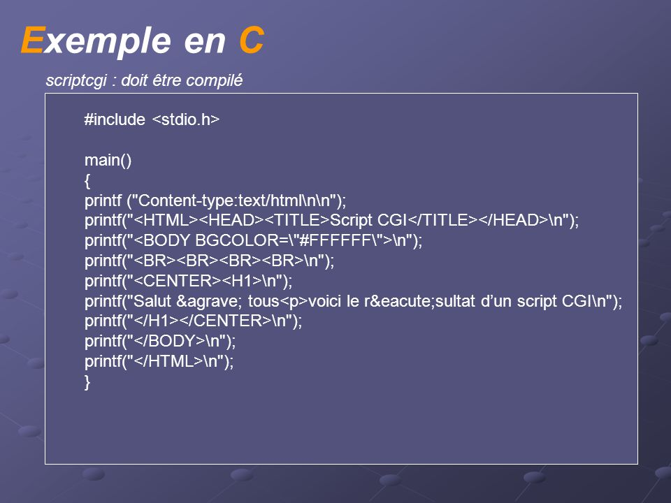 Exemple Appel des CGI : http://www.nomdomaine.com/cgi-bin/scriptcgi.pl http://www.nomdomaine.com/cgi-bin/scriptcgi.