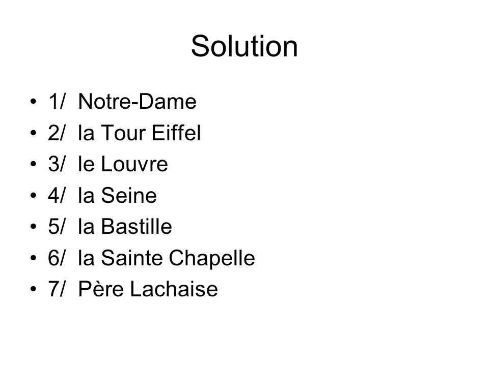 Solution 1/ Notre-Dame 2/ la Tour Eiffel 3/ le Louvre 4/ la Seine