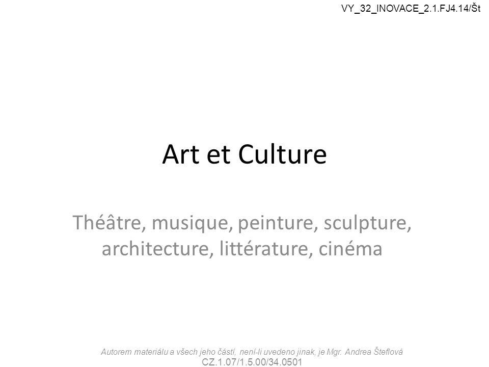 VY_32_INOVACE_2.1.FJ4.14/Št Art et Culture. Théâtre, musique, peinture, sculpture, architecture, littérature, cinéma.