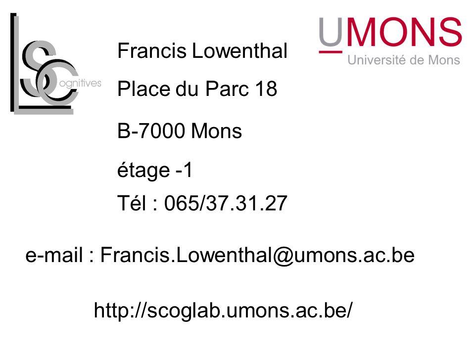 Francis Lowenthal Place du Parc 18. B-7000 Mons. étage -1. Tél : 065/37.31.27. e-mail : Francis.Lowenthal@umons.ac.be.