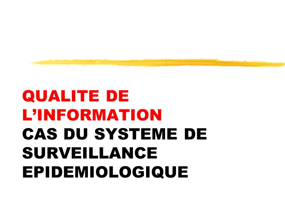 QUALITE DE L'INFORMATION CAS DU SYSTEME DE SURVEILLANCE EPIDEMIOLOGIQUE