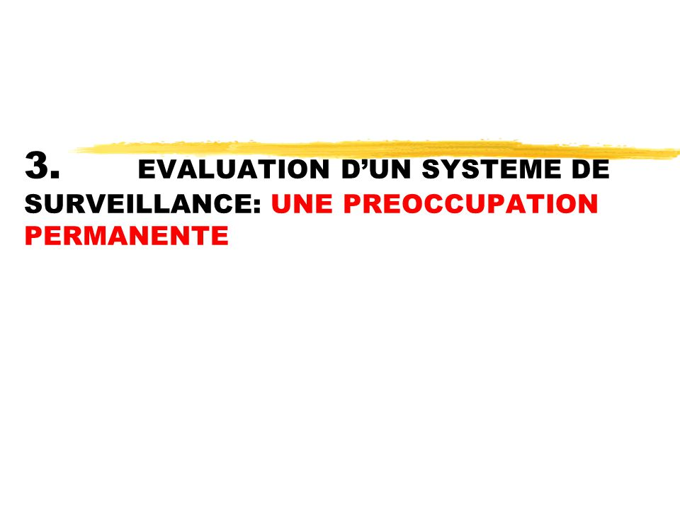 3. EVALUATION D'UN SYSTEME DE SURVEILLANCE: UNE PREOCCUPATION PERMANENTE