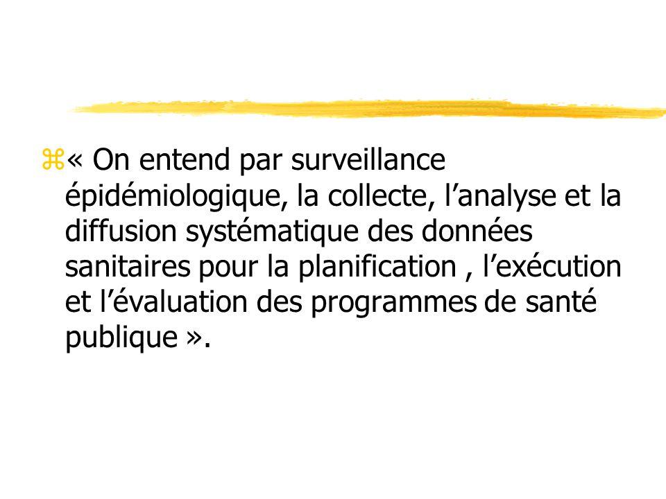 « On entend par surveillance épidémiologique, la collecte, l'analyse et la diffusion systématique des données sanitaires pour la planification , l'exécution et l'évaluation des programmes de santé publique ».