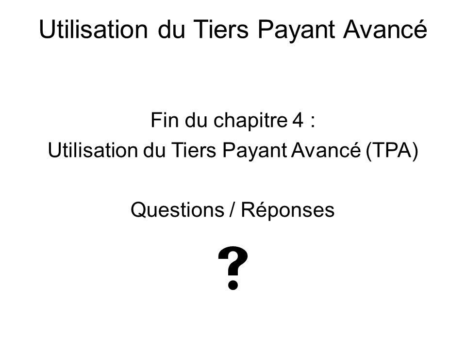  Utilisation du Tiers Payant Avancé Fin du chapitre 4 :