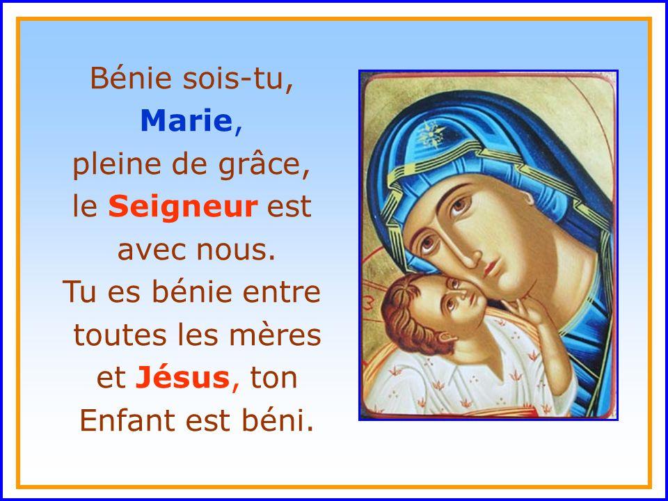 . Bénie sois-tu, Marie, pleine de grâce, le Seigneur est avec nous.