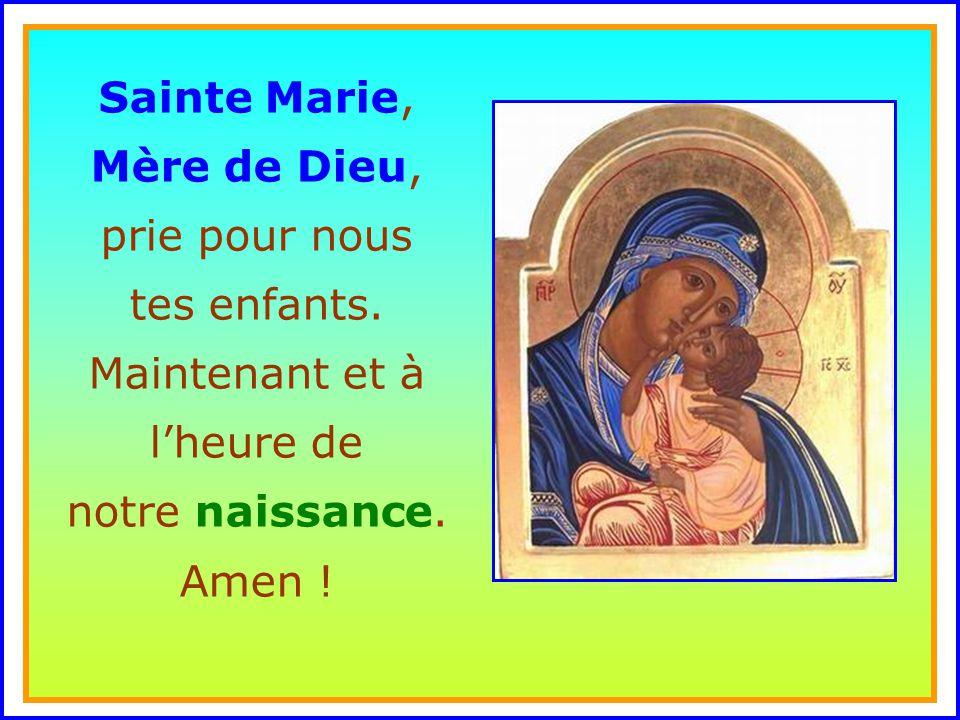 . Sainte Marie, Mère de Dieu, prie pour nous tes enfants.