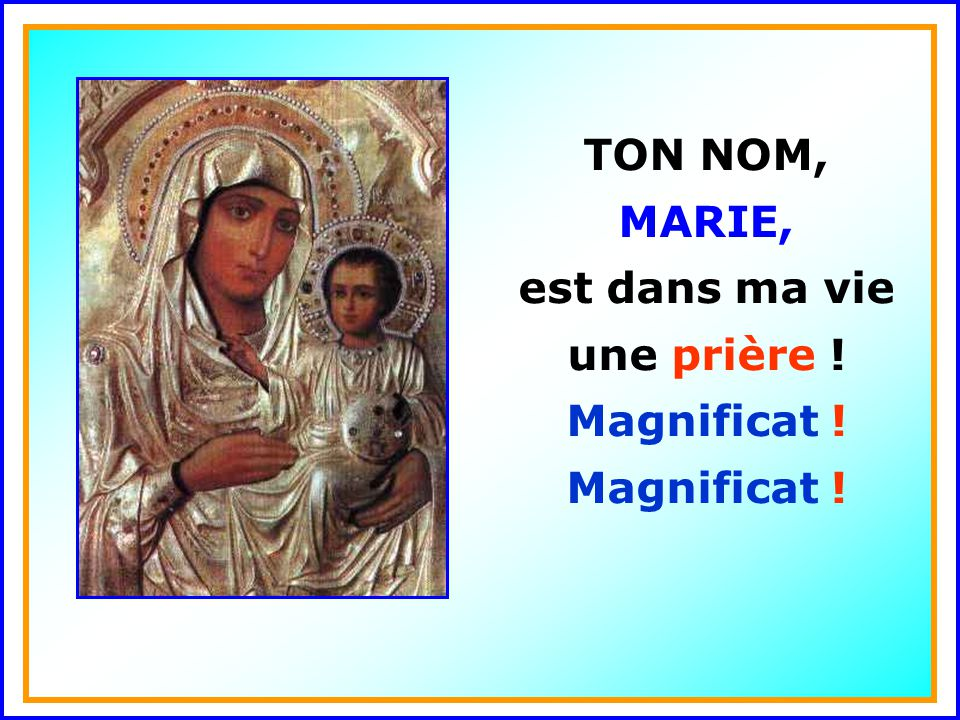 TON NOM, MARIE, est dans ma vie une prière ! Magnificat ! . .