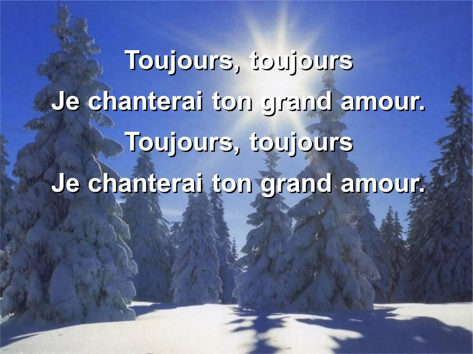 Je chanterai ton grand amour.