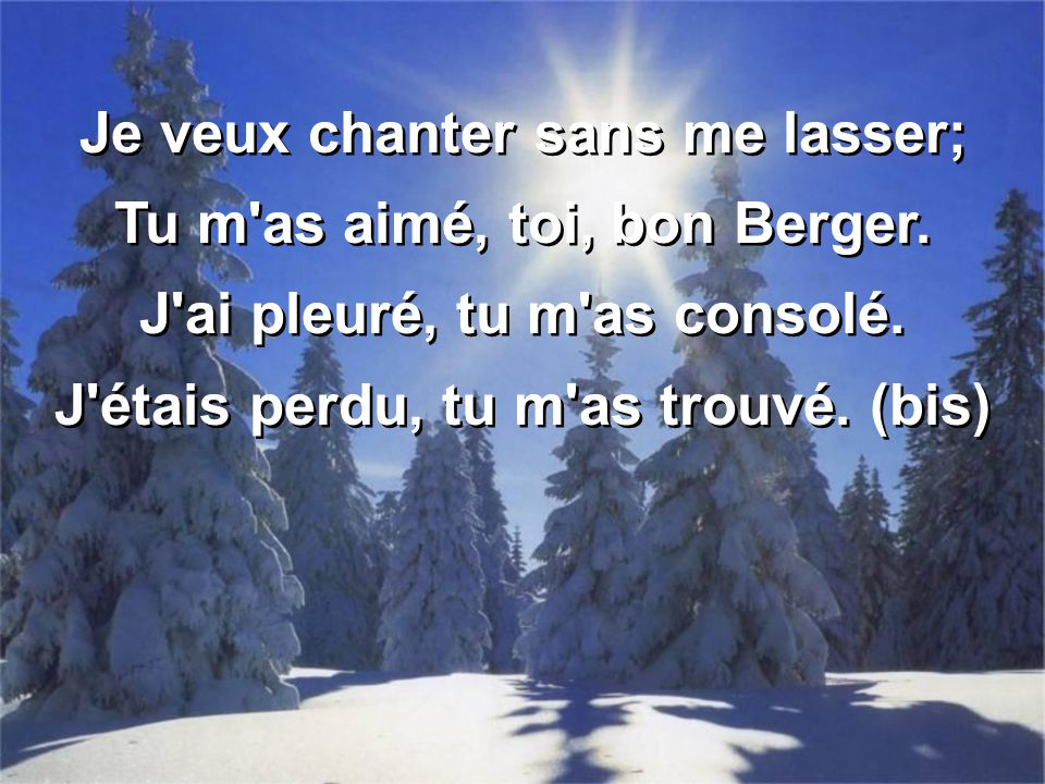 Je veux chanter sans me lasser; Tu m as aimé, toi, bon Berger.