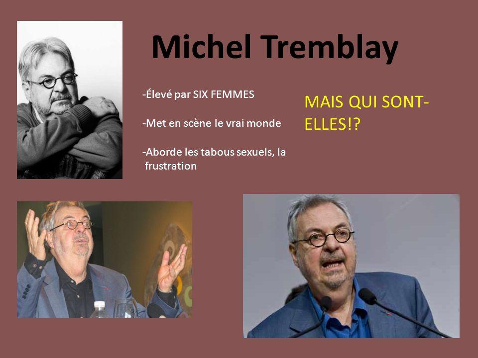 Michel Tremblay MAIS QUI SONT-ELLES! -Élevé par SIX FEMMES