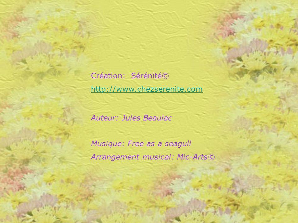 Création: Sérénité© http://www.chezserenite.com. Auteur: Jules Beaulac. Musique: Free as a seagull.