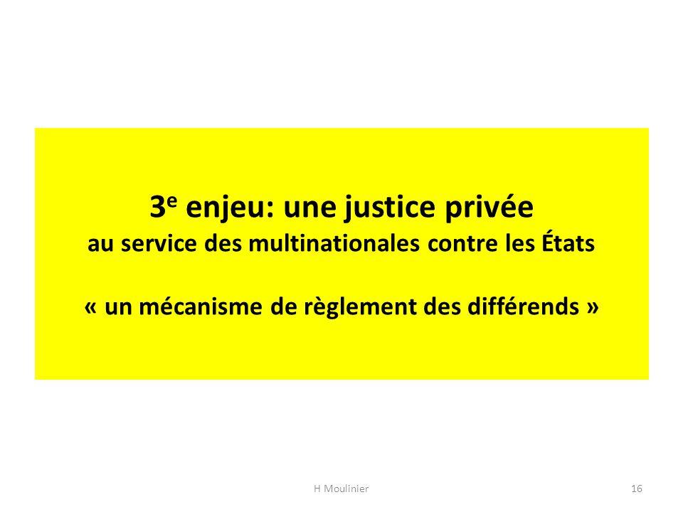 3e enjeu: une justice privée au service des multinationales contre les États « un mécanisme de règlement des différends »