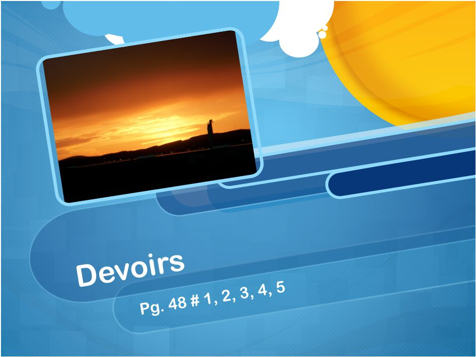 Devoirs Pg. 48 # 1, 2, 3, 4, 5