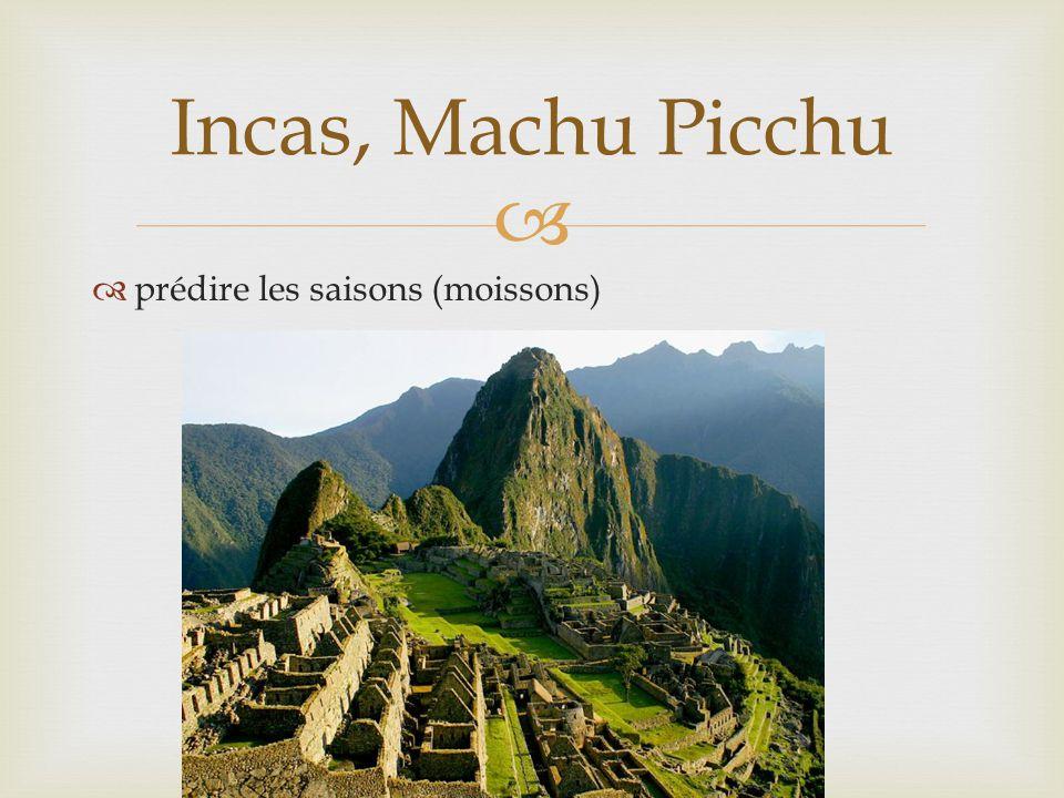 Incas, Machu Picchu prédire les saisons (moissons)