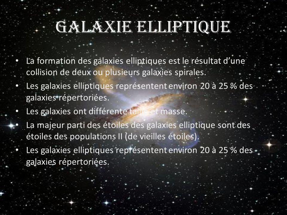 Galaxie elliptique La formation des galaxies elliptiques est le résultat d'une collision de deux ou plusieurs galaxies spirales.