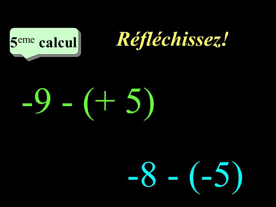 Réfléchissez! 5eme calcul 5eme calcul 1 -9 - (+ 5) -8 - (-5)
