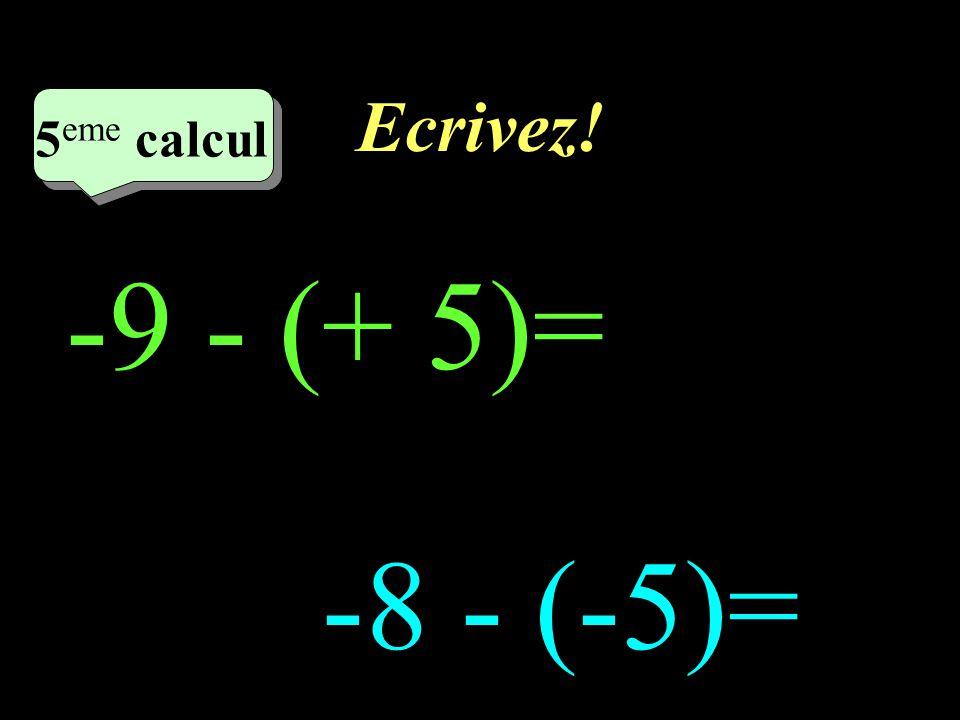 Ecrivez! 5eme calcul 5eme calcul 1 -9 - (+ 5)= -8 - (-5)=