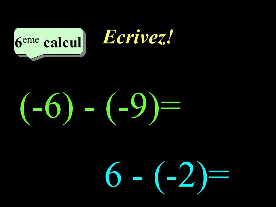 Ecrivez! 6eme calcul 6eme calcul (-6) - (-9)= 6 - (-2)=
