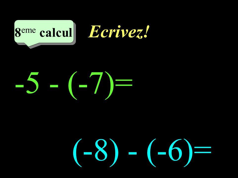 Ecrivez! 8eme calcul 8eme calcul 1 -5 - (-7)= (-8) - (-6)=