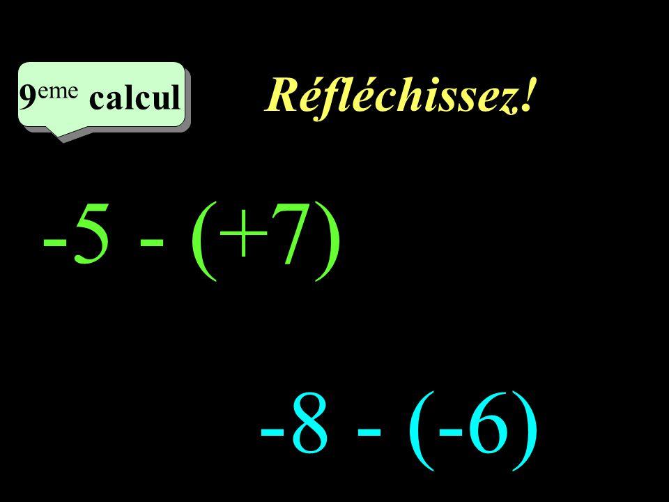 Réfléchissez! 9eme calcul 9eme calcul 1 -5 - (+7) -8 - (-6)
