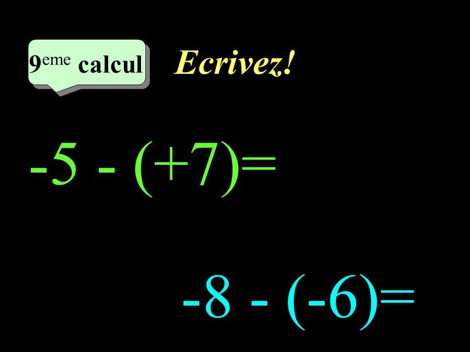 Ecrivez! 9eme calcul 9eme calcul 1 -5 - (+7)= -8 - (-6)=