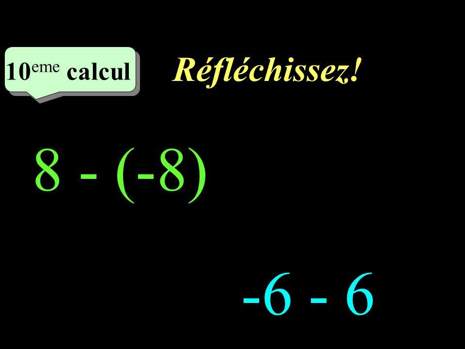 Réfléchissez! 10eme calcul 1 8 - (-8) -6 - 6