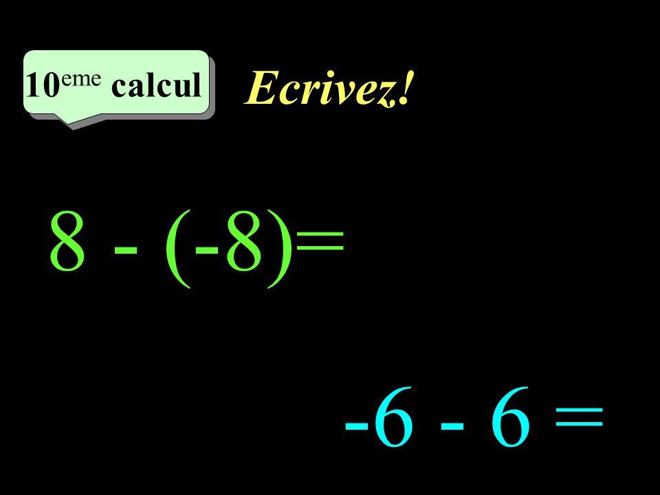 Ecrivez! 10eme calcul 10eme calcul 1 8 - (-8)= -6 - 6 =
