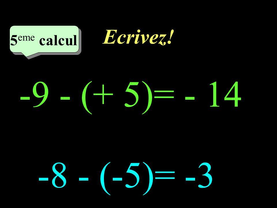 Ecrivez! 5eme calcul 5eme calcul 1 -9 - (+ 5)= - 14 -8 - (-5)= -3