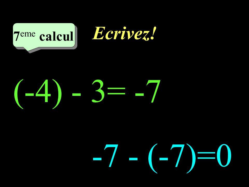 Ecrivez! 7eme calcul 7eme calcul 1 (-4) - 3= -7 -7 - (-7)=0